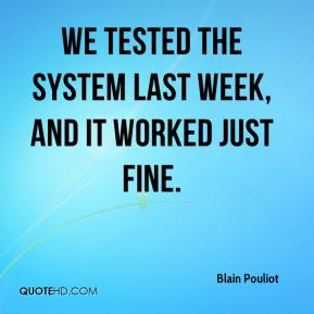 blain-pouliot-quote-we-tested-the-system-last-week-and-it-worked-just
