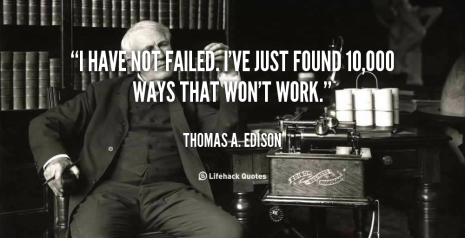 quote-thomas-a-edison-i-have-not-failed-ive-just-found-89977