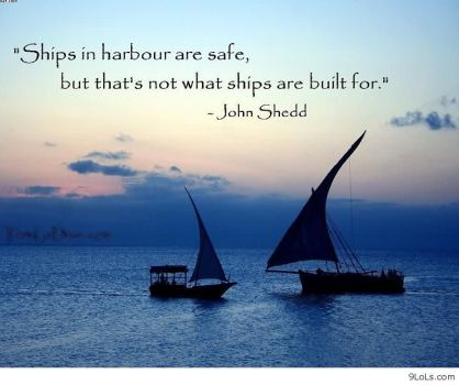 ships-in-harbour-are-safe-but-thats-not-what-ships-are-built-for-john-shedd