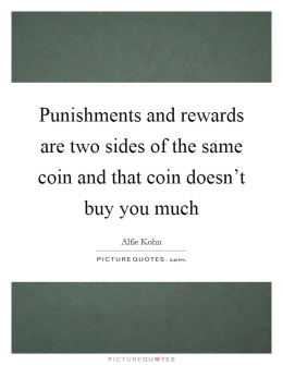 punishments-and-rewards-are-two-sides-of-the-same-coin-and-that-coin-doesnt-buy-you-much-quote-1